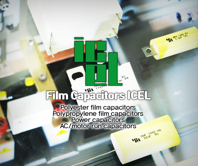 Film Capacitors ICEL : Polyester film capacitors, Polypropylene film capacitors, Power capacitors, AC/motor run capacitors